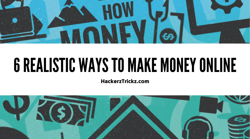6 Realistic Ways to Make Money Online