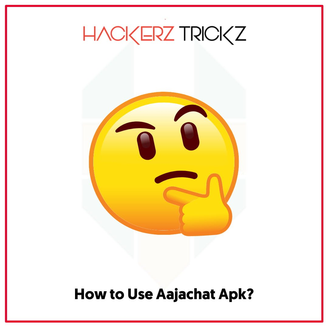 How to Use Aajachat Apk?