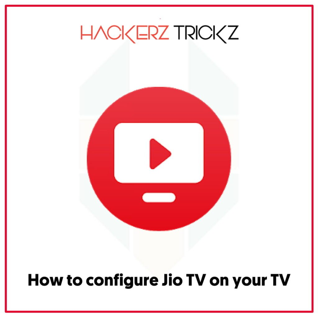 How to configure Jio TV on your TV