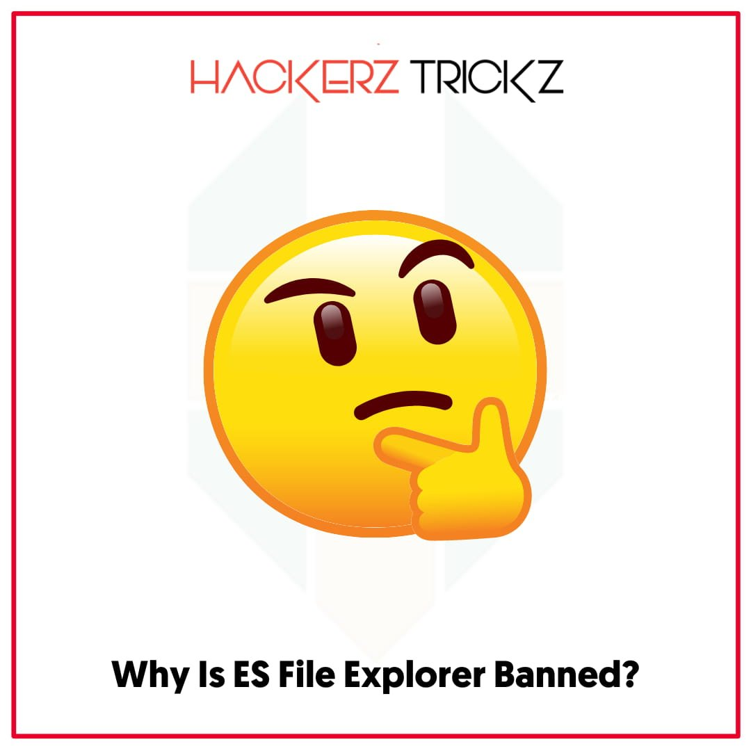 Why Is ES File Explorer Banned