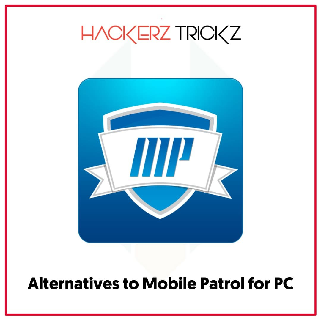 Alternatives to Mobile Patrol for PC