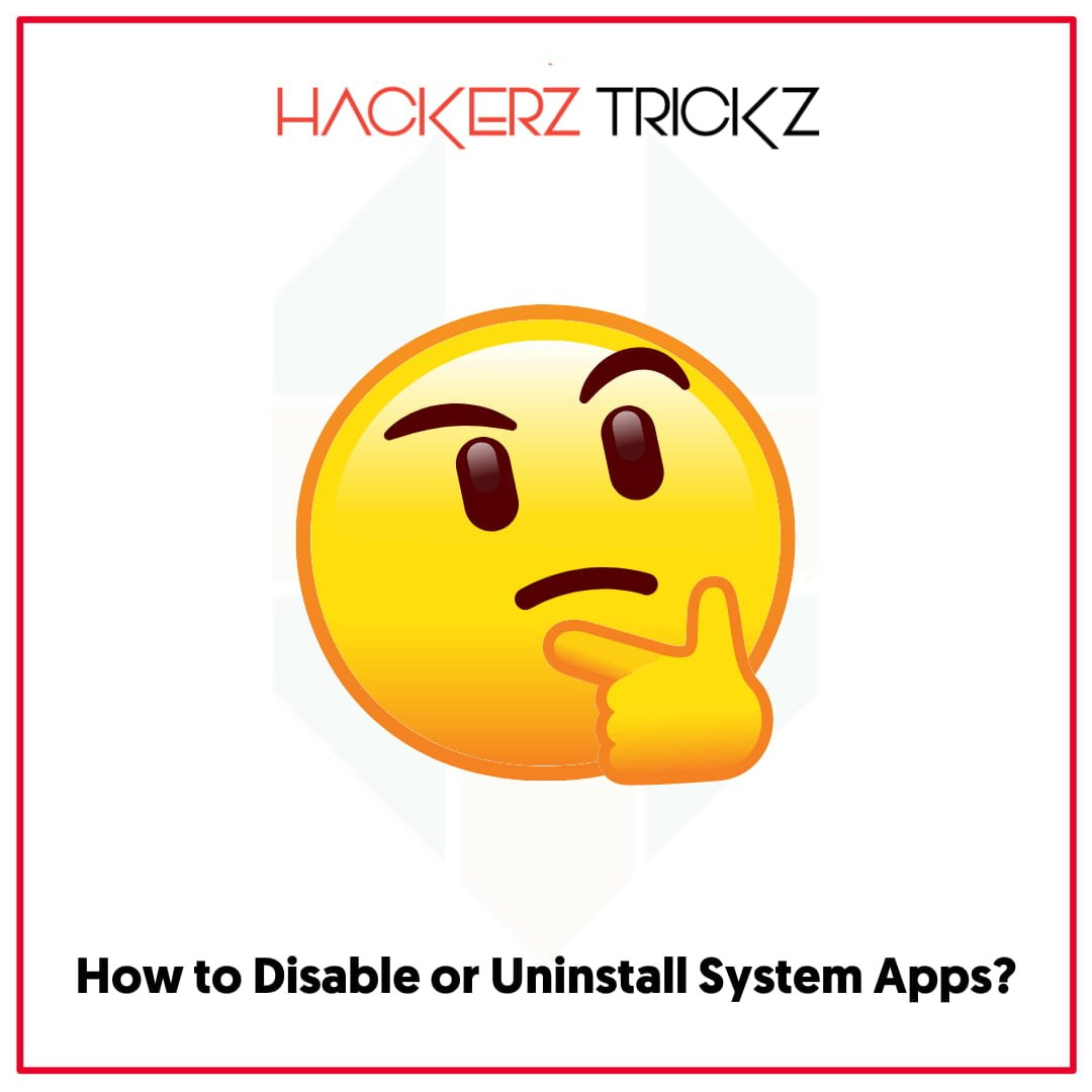 How to Disable or Uninstall System Apps