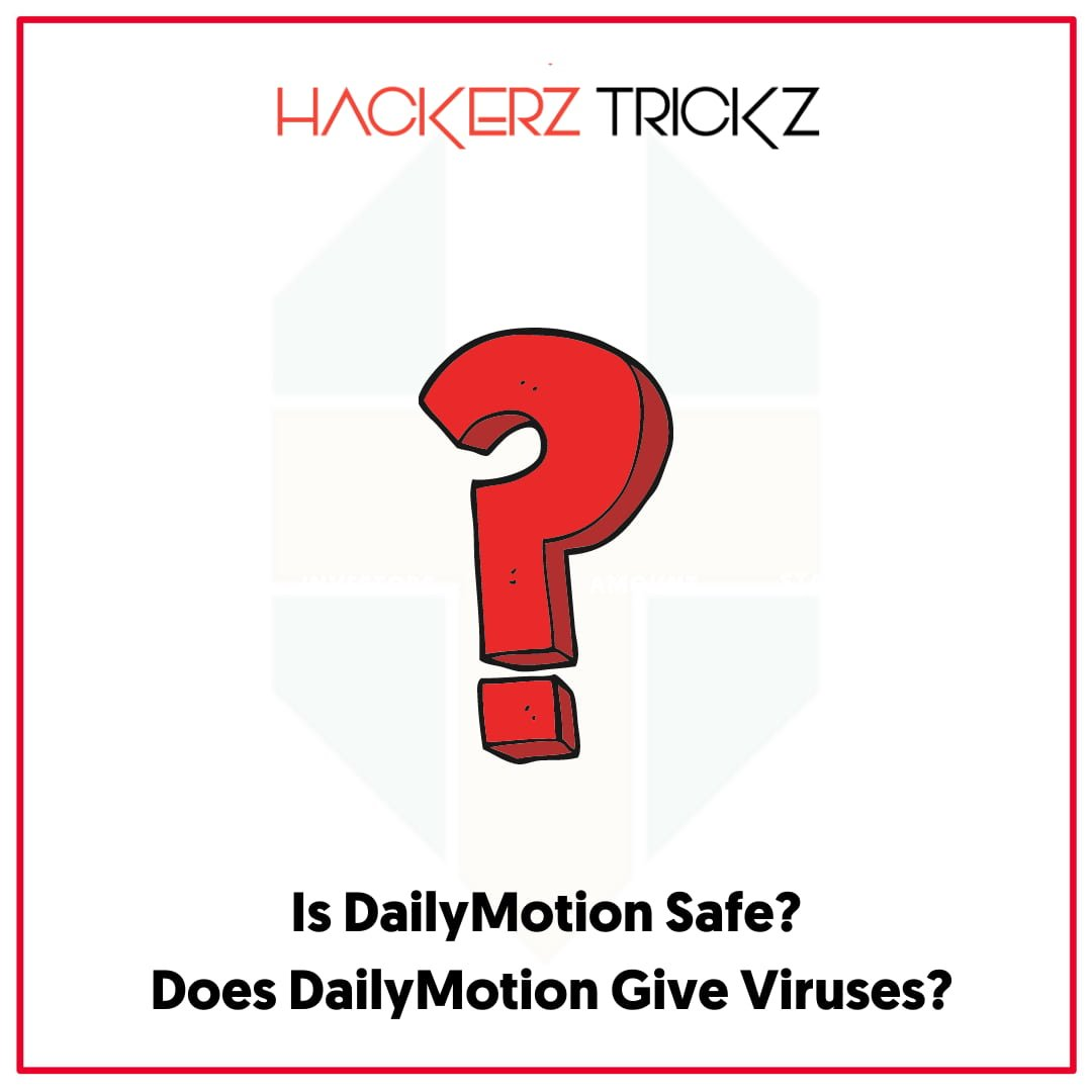 Is DailyMotion Safe Does DailyMotion Give Viruses