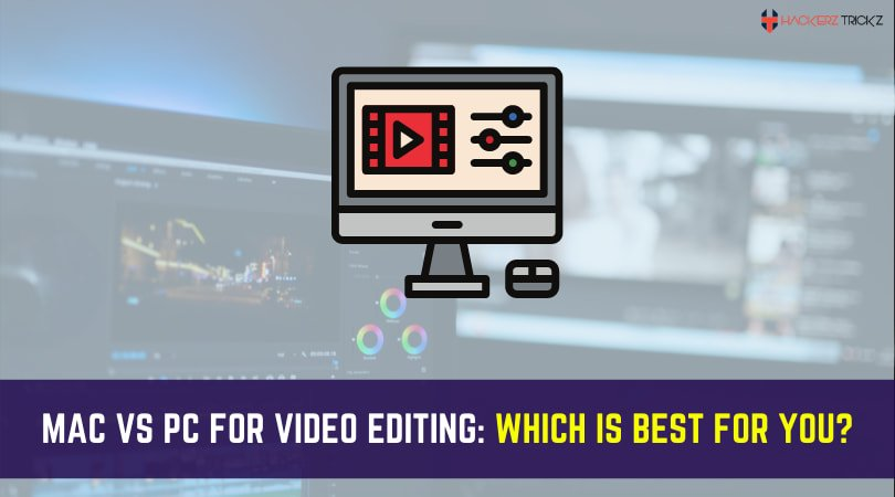 Mac vs PC for Video Editing Which is best for you