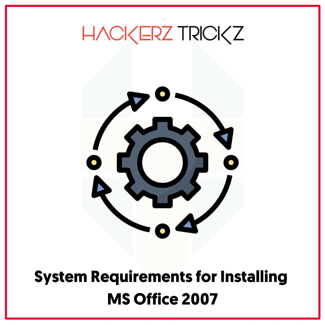 System Requirements for Installing MS Office 2007