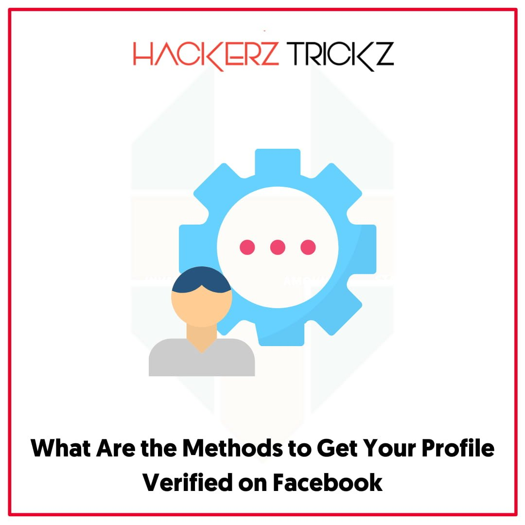 What Are the Methods to Get Your Profile Verified on Facebook