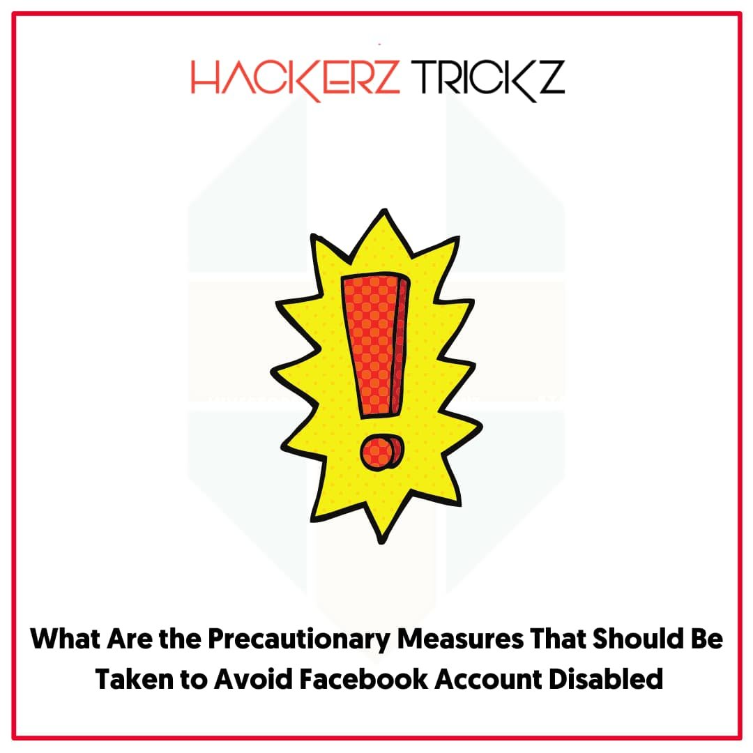 What Are the Precautionary Measures That Should Be Taken to Avoid Facebook Account Disabled