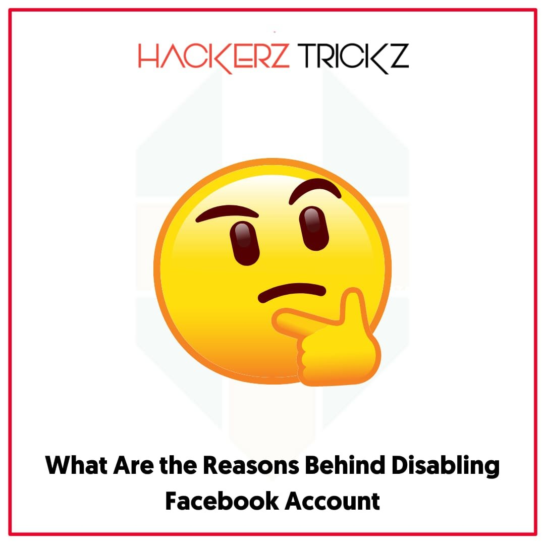 What Are the Reasons Behind Disabling Facebook Account