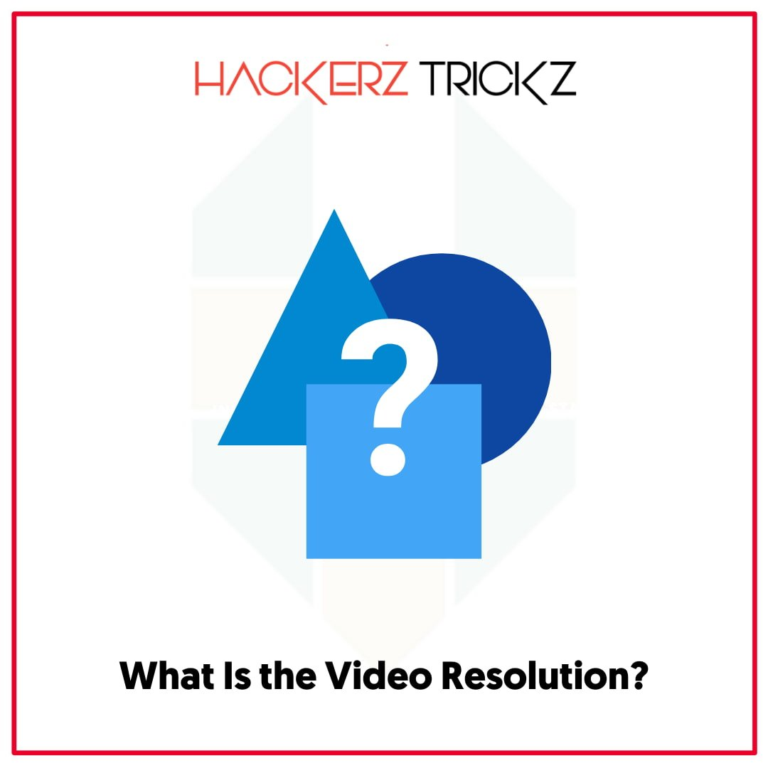 What Is the Video Resolution