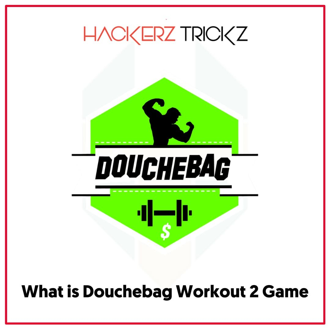 What is Douchebag Workout 2 Game