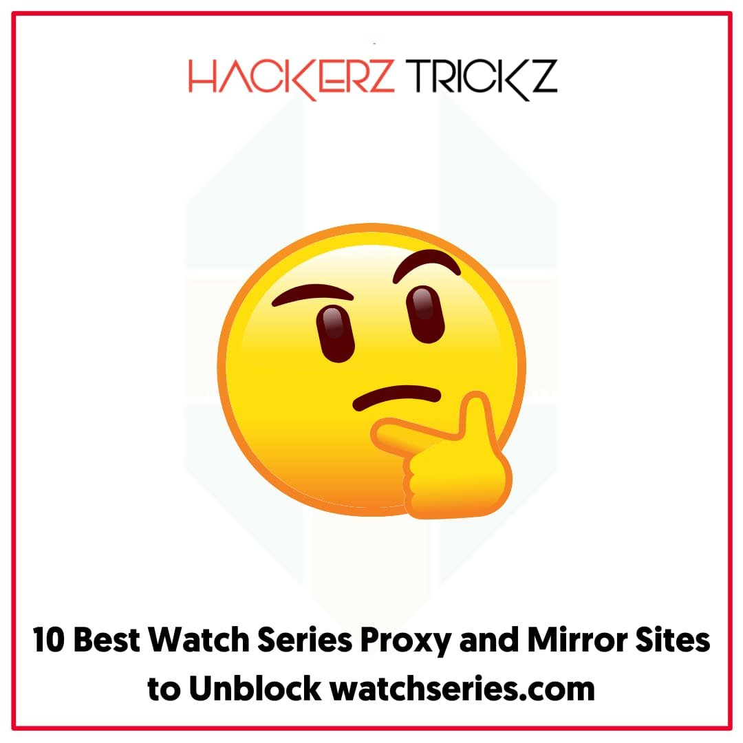 10 Best Watch Series Proxy and Mirror Sites to Unblock watchseries.com