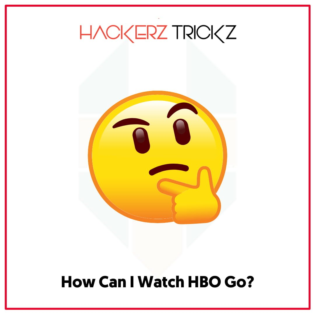 How Can I Watch HBO Go
