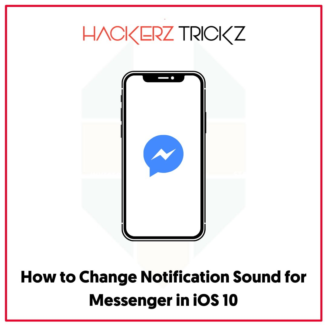 How to Change Notification Sound for Messenger in iOS 10