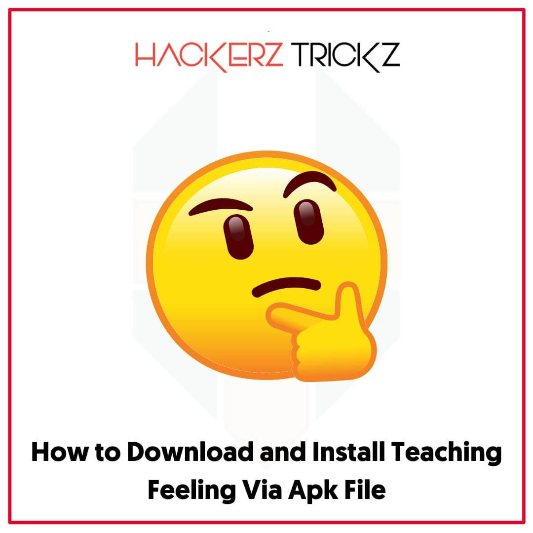 How to Download and Install Teaching Feeling Via Apk File