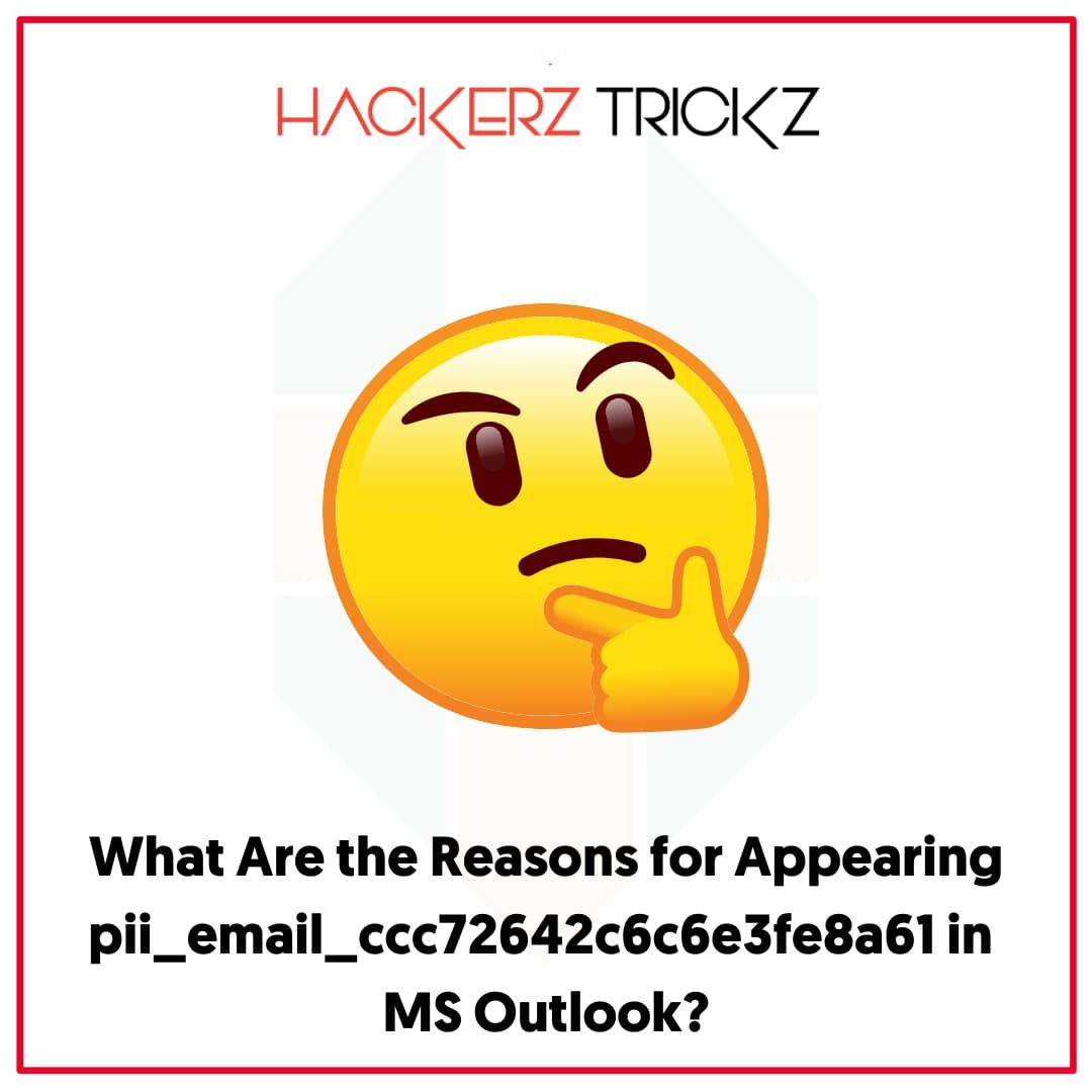 What Are the Reasons for Appearing pii_email_ccc72642c6c6e3fe8a61 in MS Outlook
