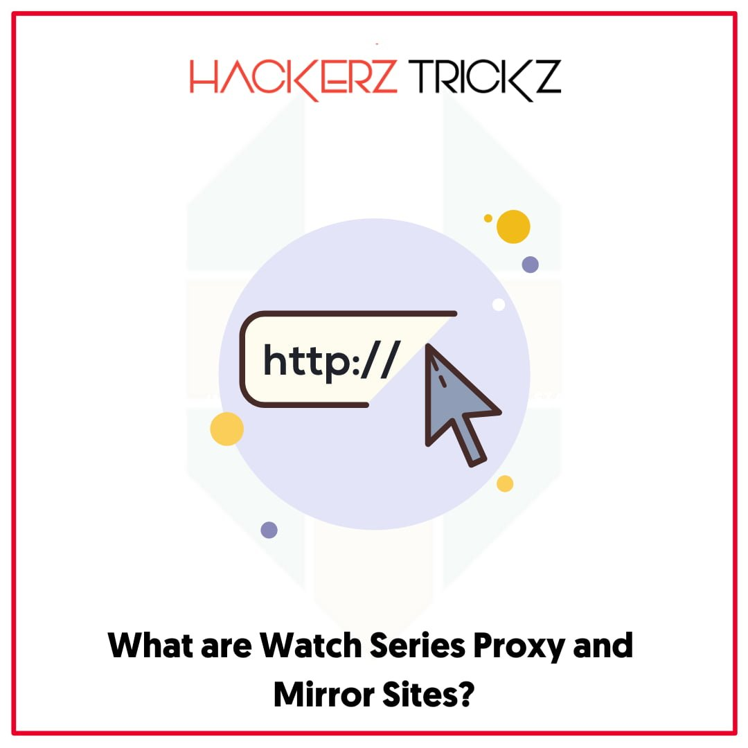 What are Watch Series Proxy and Mirror Sites