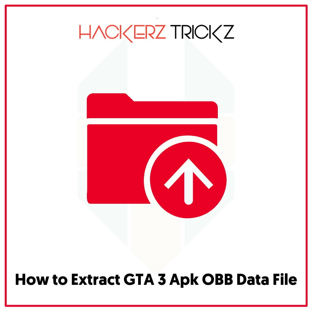 How to Extract GTA 3 Apk OBB Data File