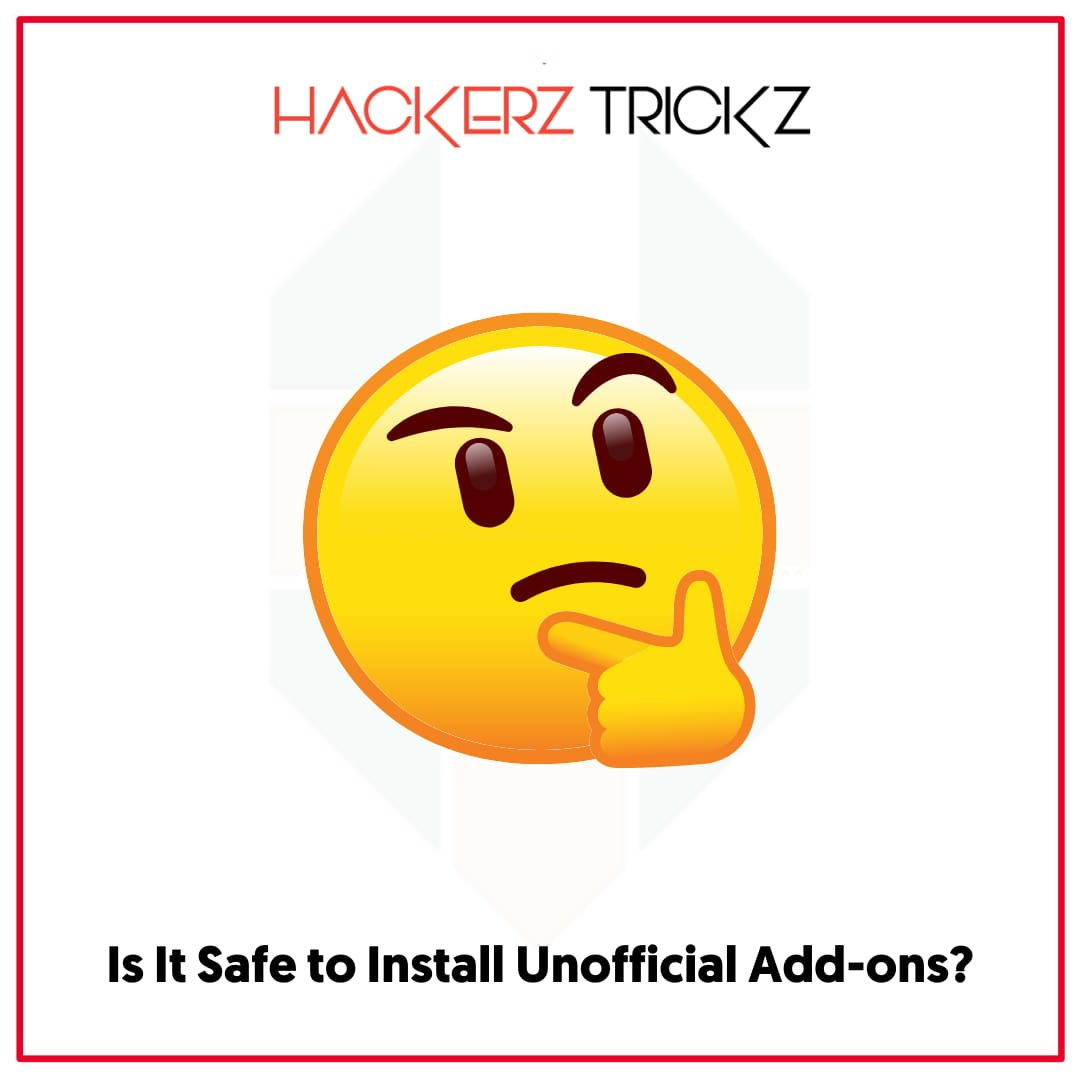 Is It Safe to Install Unofficial Add-ons