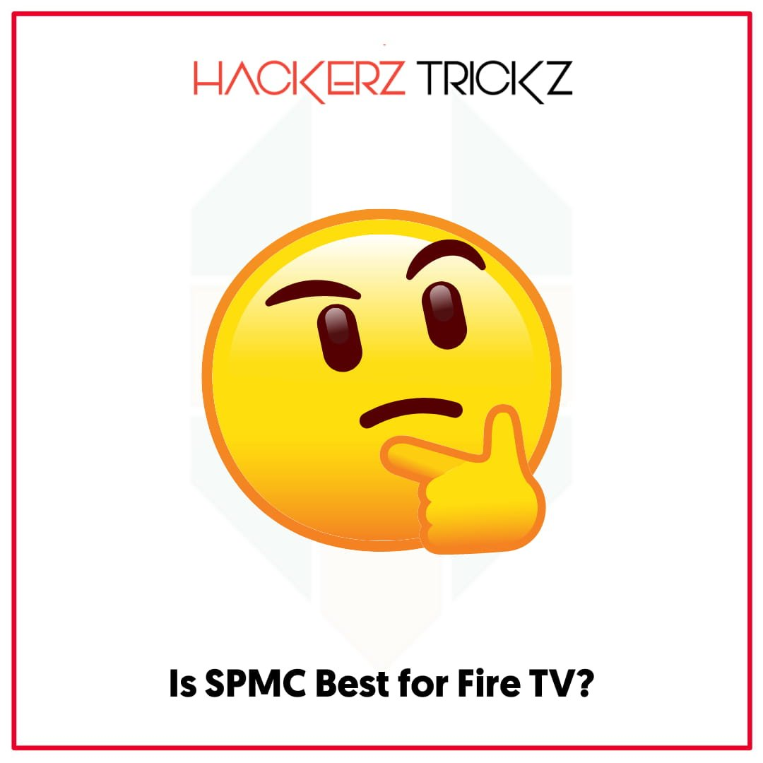 Is SPMC Best for Fire TV