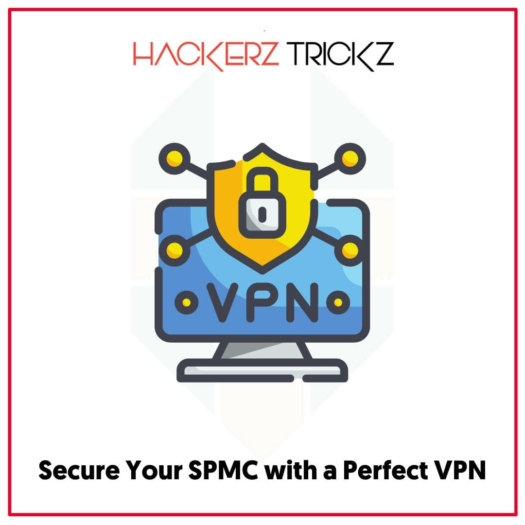 Secure Your SPMC with a Perfect VPN