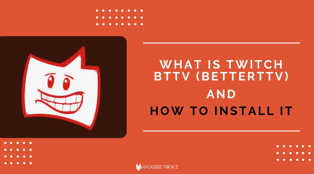 What is Twitch BTTV (BetterTTV) and How to Install it