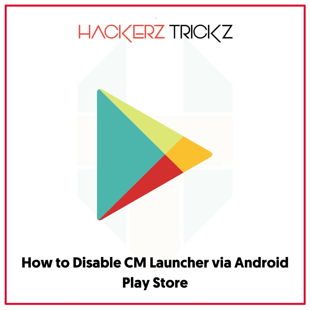 How to Disable CM Launcher via Android Play Store