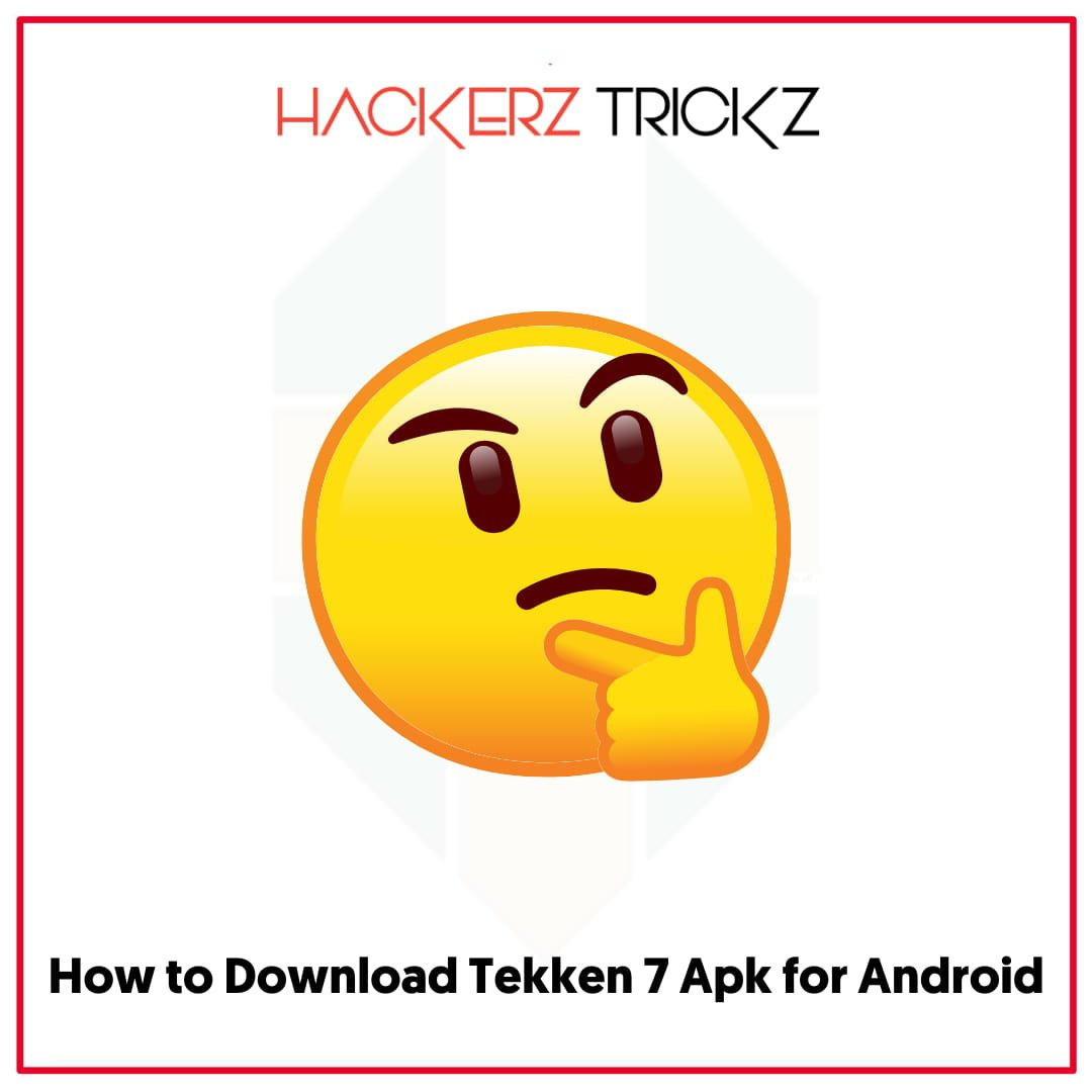 How to Download Tekken 7 Apk for Android
