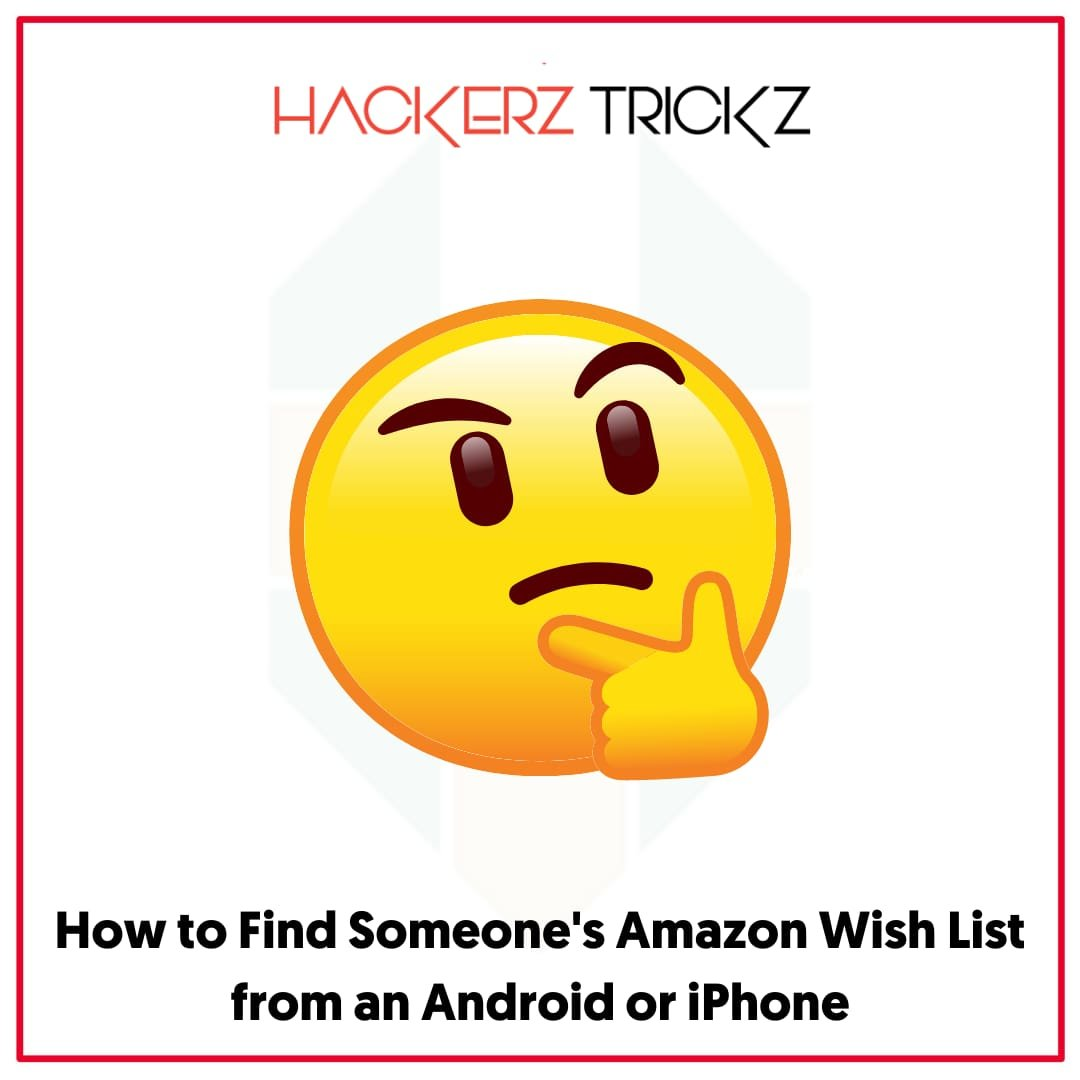 How to Find Someone's Amazon Wish List from an Android or iPhone