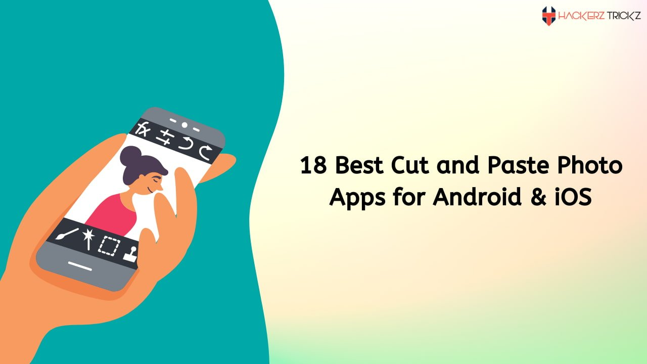 18 Best Cut and Paste Photo Apps for Android & iOS