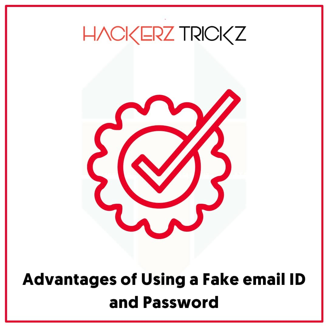 Advantages of Using a Fake email ID and Password