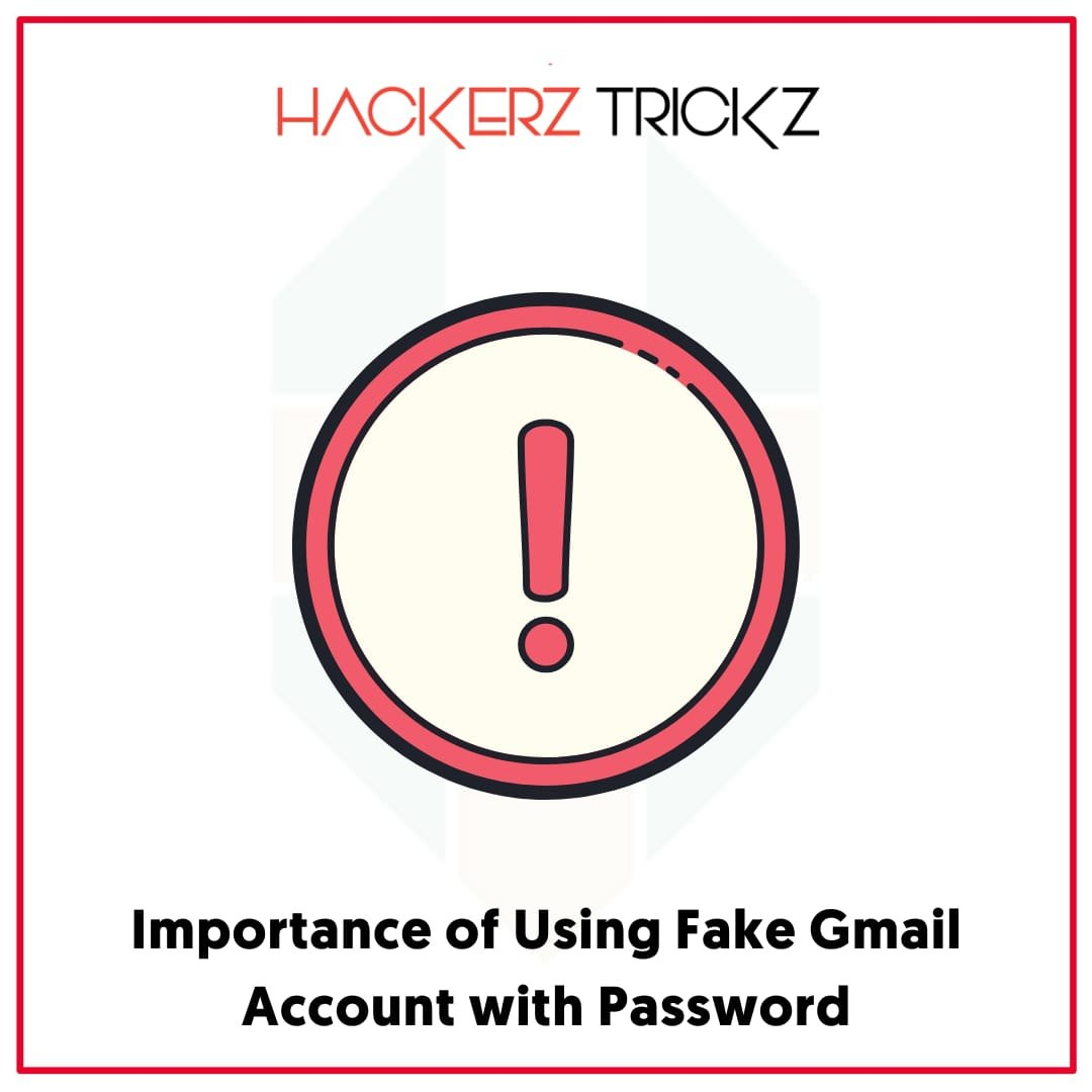 Importance of Using Fake Gmail Account with Password