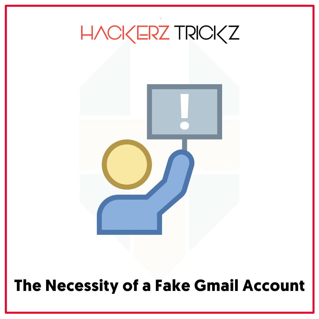 The Necessity of a Fake Gmail Account
