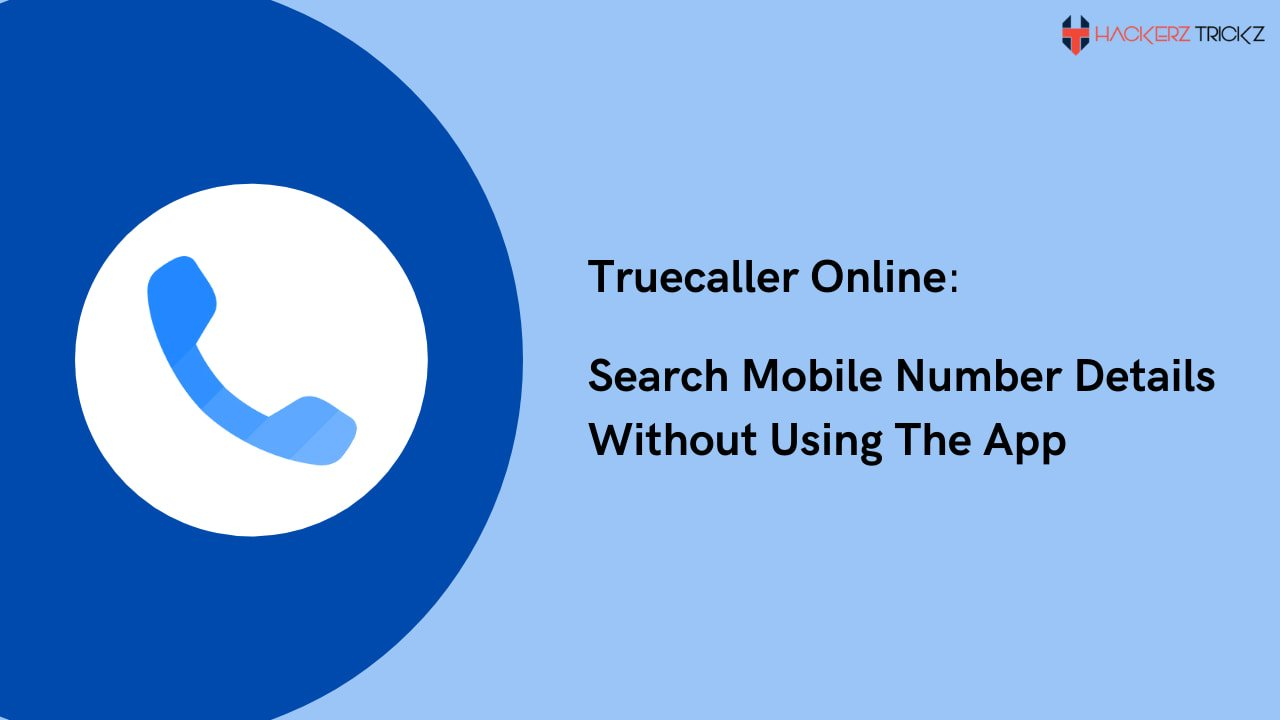 Truecaller Online - Search Mobile Number Details Without Using The App